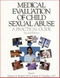 Medical Evaluation of Child Sexual Abuse : A Practical Guide, Finkel, Martin A. and Giardino, Angelo P., 076192082X