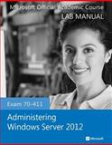 Exam 70-411 Administering Windows Server 2012 Lab Manual, Microsoft Official Academic Course, 111855082X