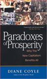 Paradoxes of Prosperity : Why the New Capitalism Benefits All, Coyle, Diane, 1587990822