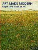 Art Made Modern : Roger Fry's Vision of Art, , 1858940826