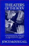 Theaters of the Body : A Psychoanalytic View of Psychosomatic Illness, McDougall, Joyce, 0393700828