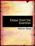 Essays from 'The Guardian', Walter Pater, 0554550822