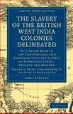 The Slavery of the British West India Colonies Delineated Vol. 1 : As It Exists Both in Law and Practice, and Compared with the Slavery of Other Countries, Antient and Modern, Stephen, James, 1108020828