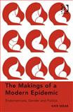 The Makings of a Modern Epidemic : Endometriosis Gender and Politics, Seear, Kate, 1409460827