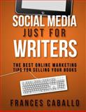 Social Media Just for Writers, Frances Caballo, 1480030821