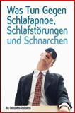 Was Tun Gegen Schlafapnoe, Schlafstoerungen und Schnarchen, Robertino Bedenian, 1490310827