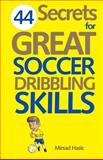 44 Secrets for Great Soccer Dribbling Skills, Mirsad Hasic, 1492390828