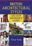British Architectural Styles : An Easy Reference Guide, Yorke, Trevor, 1846740827