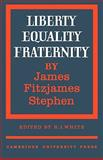 Liberty, Equality, Fraternty, Stephen, James Fitzjames, 0521180821