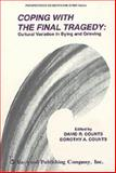 Coping with the Final Tragedy : Dying and Grieving in Cross Cultural Perspective, David R. Counts, 0895030829