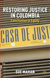 Restoring Justice in Colombia : Conciliation in Equity, Mahan, Sue, 1137270829