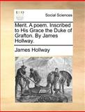 Merit a Poem Inscribed to His Grace the Duke of Grafton by James Hollway, James Hollway, 1170150829