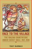 Face to the Village : The Riazan Countryside under Soviet Rule, 1921-1930, McDonald, Tracy, 1442640820