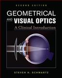 Geometrical and Visual Optics, Second Edition, Schwartz, Steven, 0071790829