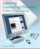 Applying Counseling Theories : An Online, Case-Based Approach, Rochlen, Aaron B., 0131700820