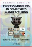 Process Modeling in Composites Manufacturing, Advani, Suresh G. and Sozer, E. Murat, 1420090828