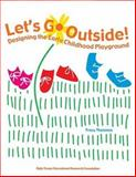 Let's Go Outside! : Designing the Early Childhood Playground, Theemes, Tracy and High Scope Educational Research Foundation Staff, 1573790826