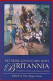 Yet More Adventures in Britannia : Personalities, Politics and Culture in Britain, Louis, Wm. R., 184511082X