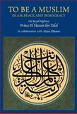 To Be a Muslim : Islam, Peace and Democracy, bin Talal, El Hassan, 1903900824