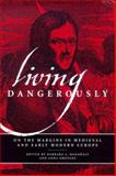 Living Dangerously : On the Margins in Medieval and Early Modern Europe, , 0268030820