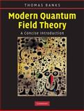 Modern Quantum Field Theory : A Concise Introduction, Banks, Thomas and Banks, Tom, 0521850827