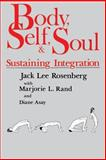 Body, Self and Soul : Sustaining Integration, Rosenberg, Jack L. and Rand, Marjorie L., 0893340820