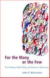 For the Many or the Few : The Initiative, Public Policy, and American Democracy, Matsusaka, John G., 0226510824