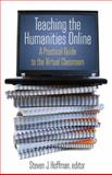 Teaching the Humanities Online : A Practical Guide to the Virtual Classroom, , 0765620820