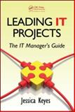Leading IT Projects : The IT Manager's Guide, Keyes, Jessica, 1420070827