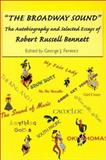 The Broadway Sound : The Autobiography and Selected Essays of Robert Russell Bennett, Bennett, Robert Russell, 1580460828
