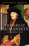The Great Humanists : An Introduction, Arnold, Jonathan, 1848850824