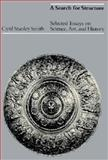 A Search for Structure : Selected Essays on Science, Art and History, Smith, Cyril S., 0262690829