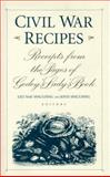 Civil War Recipes : Receipts from the Pages of Godey's Lady's Book, , 0813120829