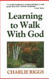 Learning to Walk with God, Charlie Riggs, 0890660824