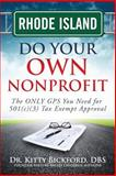 Rhode Island Do Your Own Nonprofit : The ONLY GPS You Need for 501c3 Tax Exempt Approval, Bickford, Kitty, 163308082X