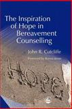 The Inspiration of Hope in Bereavement Counselling, Cutcliffe, John R., 1843100827