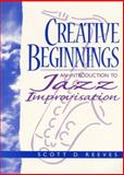 Creative Beginnings : An Introduction to Jazz Improvisation, Reeves, Scott D., 0137600836
