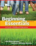 Beginning Essentials in Early Childhood Education, Gordon, Ann and Williams Browne, Kathryn, 1111830835