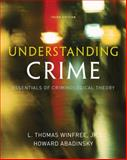 Understanding Crime : Essentials of Criminological Theory, Winfree, L. Thomas, Jr. and Abadinsky, Howard, 0495600830