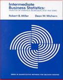 Intermediate Business Statistics : Analysis of Variance, Regression, and Time Series, Miller, Robert B. and Wichern, Dean W., 0534510833
