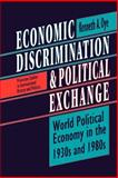 Economic Discrimination and Political Exchange : World Political Economy in the 1930s and 1980s, Oye, Kenneth A., 0691000832