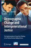 Demographic Change and Intergenerational Justice : The Implementation of Long-Term Thinking in the Political Decision Making Process, , 3540770836
