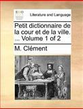 Petit Dictionnaire de la Cour et de la Ville, M. Clément, 1170150837