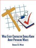 What Every Contractor Should Know about Prevailing Wages, Deborah E. G. Wilder, 1449050832