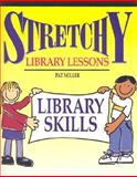 Stretchy Library Lessons : Library Skills, Miller, Pat, 1579500838