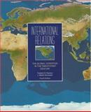 International Relations : The Global Condition in the Twenty-First Century, Pearson, Frederic S. and Rochester, J. Martin, 007049083X