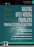 Solving Data Mining Problems Through Pattern Recognition, Unica Technology Incorporated, Staff and Lippmann, Richard P., 0130950831