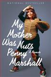My Mother Was Nuts, Penny Marshall, 0544320832