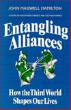 Entangling Alliances : How the Third World Shapes Our Lives, Hamilton, John M., 0932020836