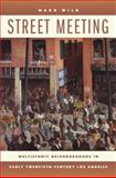 Street Meeting - Multiethnic Neighborhoods in Early Twentieth-Century Los Angeles, Wild, Mark H., 0520240839